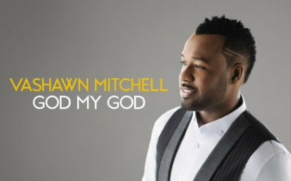"New Vid: VaShawn Mitchell Releases Live Music Video For ""God My God"""